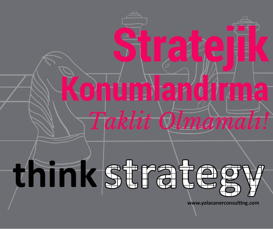 Stratejik Konumlandırma Taklit Olmamalı!